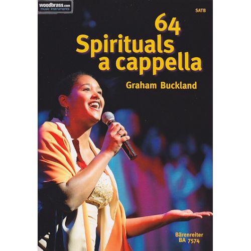 BARENREITER BUCKLAND GRAHAM - 64 SPIRITUALS A CAPPELLA - SATB