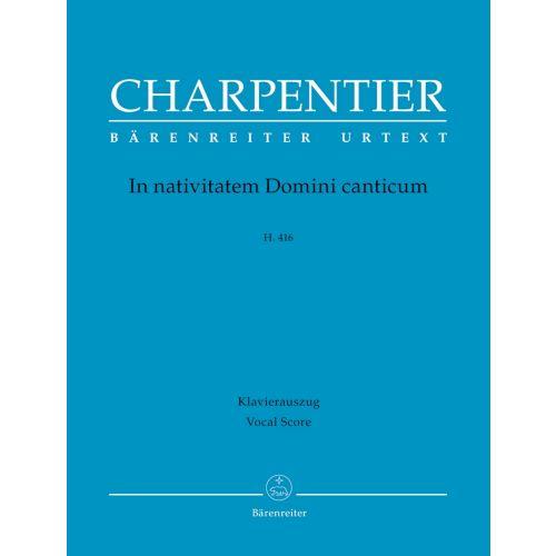 BARENREITER CHARPENTIER M. A. - IN NATIVITATEM DOMINI CANTICUM - REDUCTION PIANO