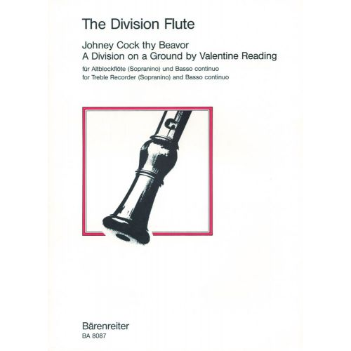 BARENREITER THE DIVISION FLUTE : JOHNEY COCK THY BEAVOR, A DIVISION ON A GROUND BY VALENTINE READING