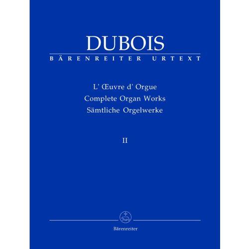 BARENREITER KLASSISCHEN DUBOIS THEODORE - SAMTLICHE ORGELWERKE, BAND II - ORGUE