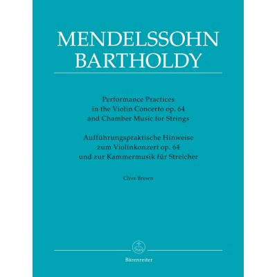 BARENREITER BROWN CLIVE - PERFORMANCE PRACTICES IN THE VIOLIN CONCERTO OP.64 AND CHAMBER MUSIC FOR STRINGS