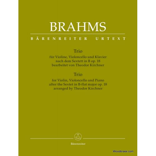 BARENREITER BRAHMS J. - TRIO FOR VIOLIN, VIOLONCELLO AND PIANO THE SEXTET IN B-FLAT MAJOR OP.18