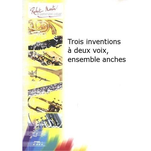 ROBERT MARTIN BACH J.S. - TROIS INVENTIONS À DEUX VOIX, ENSEMBLE ANCHES