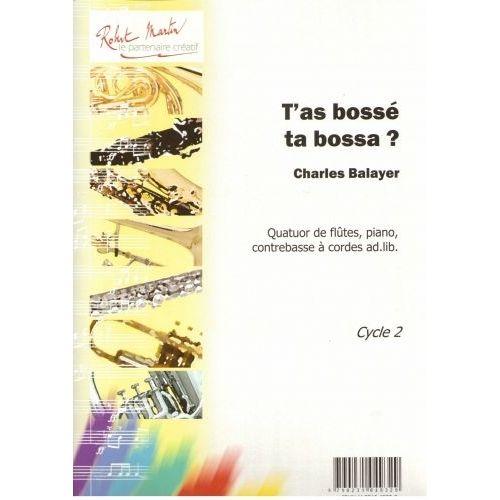 ROBERT MARTIN BALAYER C. - T'AS BOSSE TA BOSSA 4 FLUTE ET PIANO