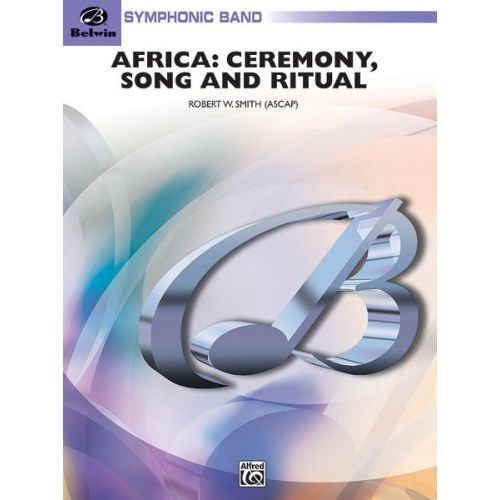 ALFRED PUBLISHING SMITH ROBERT W. - AFRICA - CEREMONY, SONG & RITUAL - SYMPHONIC WIND BAND