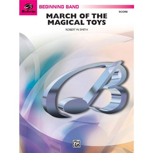 ALFRED PUBLISHING SMITH ROBERT W. - MARCH OF THE MAGICAL TOYS - SYMPHONIC WIND BAND