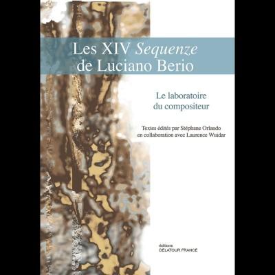 EDITIONS DELATOUR FRANCE LES XIV SEQUENZE DE LUCIANO BERIO - LE LABORATOIRE DU COMPOSITEUR