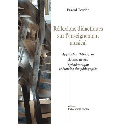 EDITIONS DELATOUR FRANCE TERRIEN PASCAL - REFLEXIONS DIDACTIQUES SUR L'ENSEIGNEMENT MUSICAL