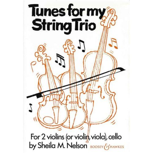 BOOSEY & HAWKES NELSON SHEILA M. - TUNES FOR MY STRING TRIO - 2 VIOLINS AND CELLO