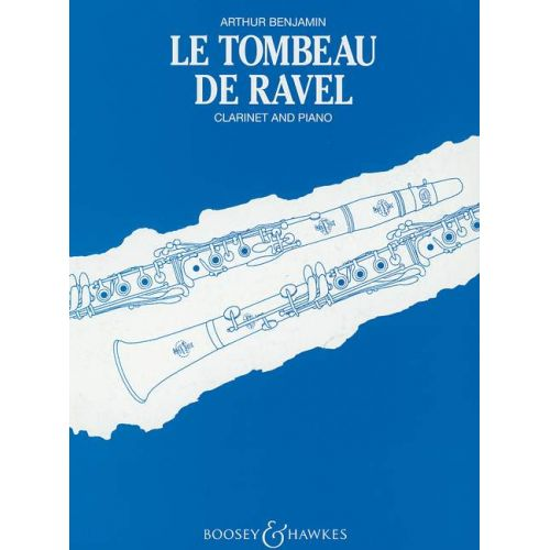 BOOSEY & HAWKES BENJAMIN ARTHUR - LE TOMBEAU DE RAVEL - CLARINET AND PIANO