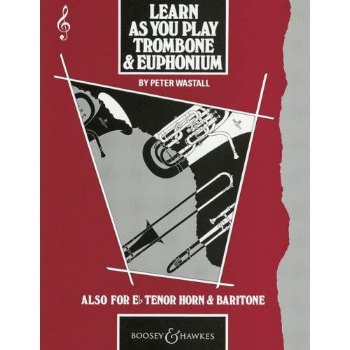 BOOSEY & HAWKES WASTALL PETER - LEARN AS YOU PLAY TROMBONE & EUPHONIUM - CLE DE SOL