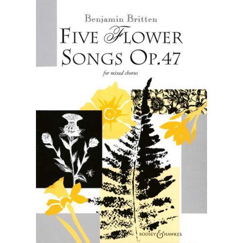 BOOSEY & HAWKES BRITTEN B. - FIVE FLOWER SONGS OP. 47 - MIXED CHOIR
