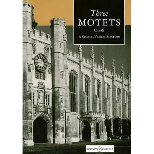 BOOSEY & HAWKES STANFORD CHARLES VILLIERS - THREE MOTETS OP. 38 - MIXED CHOIR