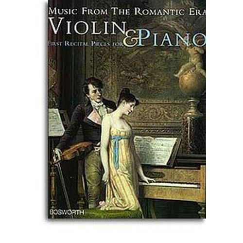 BOSWORTH MUSIC FROM THE ROMANTIC ERA - FIRST RECITAL PIECES FOR VIOLIN & PIANO