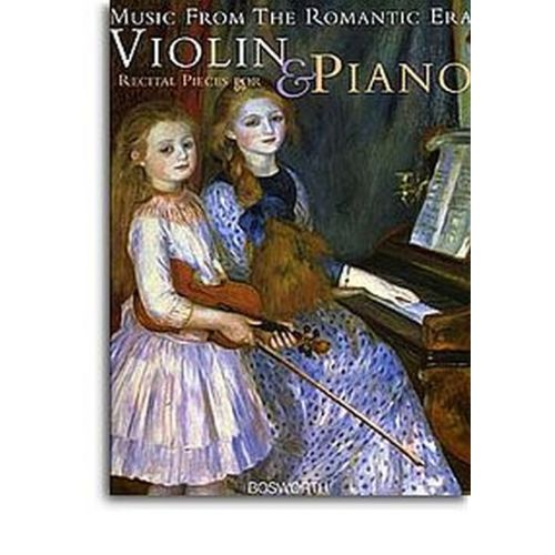BOSWORTH MUSIC FROM THE ROMANTIC ERA - RECITAL PIECES FOR VIOLIN & PIANO