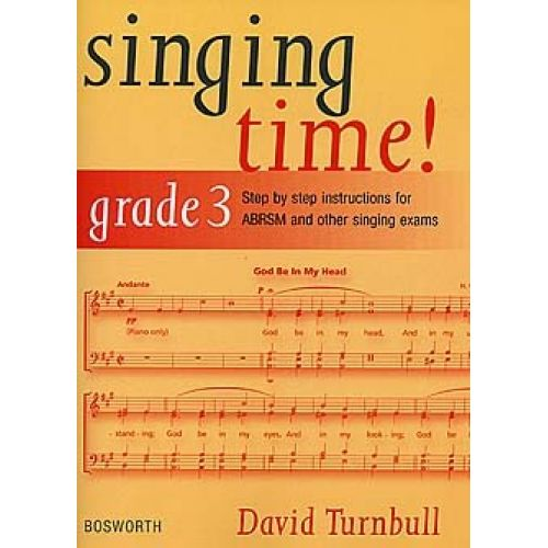 BOSWORTH DAVID TURNBULL - SINGING TIME! GRADE 3 - STEP BY STEP INSTRUCTIONS FOR ABRSM AND OTHER SINGING EXAMS