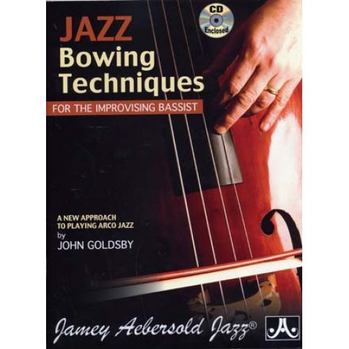 AEBERSOLD GOLDSBY J. - JAZZ BOWING TECHNIQUES FOR THE IMPROVISING BASSIST + CD - CONTREBASSE