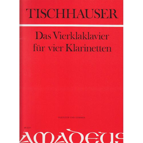 AMADEUS TISCHHAUSER F. - DAS VIERKLAKLAVIER - 4 CLARINETTES