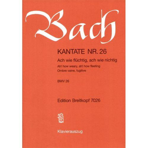 EDITION BREITKOPF BACH J.S. - KANTATE 26 ACH WIE FLUCHTIG