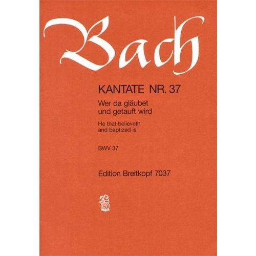 EDITION BREITKOPF BACH J.S. - KANTATE 37 WER DA GLAUBET UND