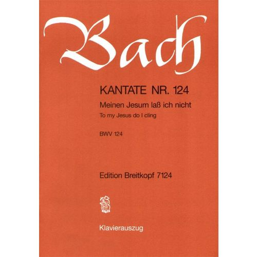 EDITION BREITKOPF BACH J.S. - KANTATE 124 MEINEN JESUM LASS - CHANT, CHOEUR, PIANO