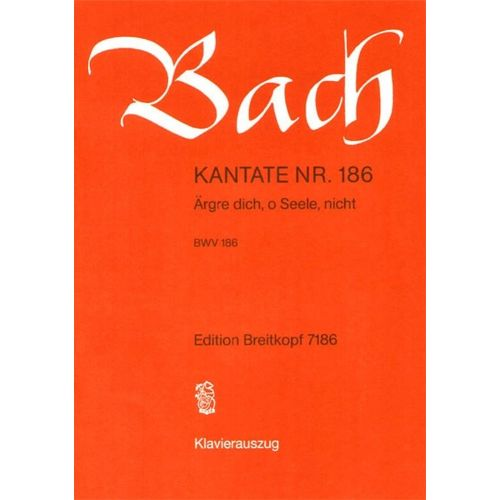 EDITION BREITKOPF BACH J.S. - KANTATE 186 ARGRE DICH,O SEELE