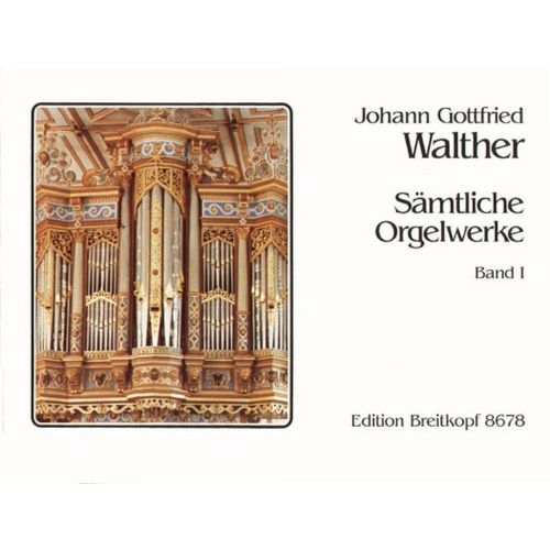EDITION BREITKOPF WALTHER J.G. - SAMTLICHE ORGELWERKE, BAND 1