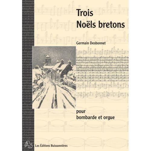 LES EDITIONS BUISSONNIERES DESBONNET - TROIS NOELS BRETONS - BOMBARDE ET ORGUE