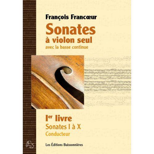 LES EDITIONS BUISSONNIERES FRANCOEUR F. - SONATES A VIOLON SEUL AVEC BC LIVRE I 10 SONATES - VIOLON