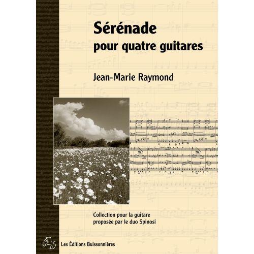 LES EDITIONS BUISSONNIERES RAYMOND J.M. - SERENADE POUR QUATRE GUITARES - GUITARE