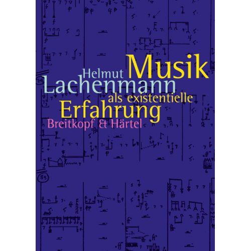 EDITION BREITKOPF LACHENMANN H. - MUSIK ALS EXISTENTIELLE ERFAHRUNG