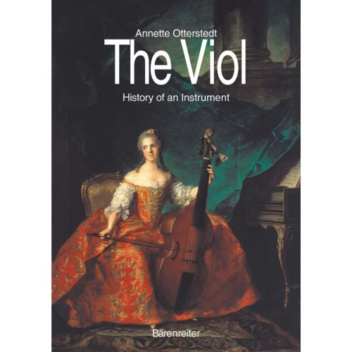 BARENREITER OTTERSTEDT ANNETTE - THE VIOL (HISTORY OF AN INSTRUMENT)