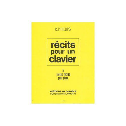 COMBRE PHILLIPS RICHARD - RECITS POUR UN CLAVIER (5 PIECES) - PIANO