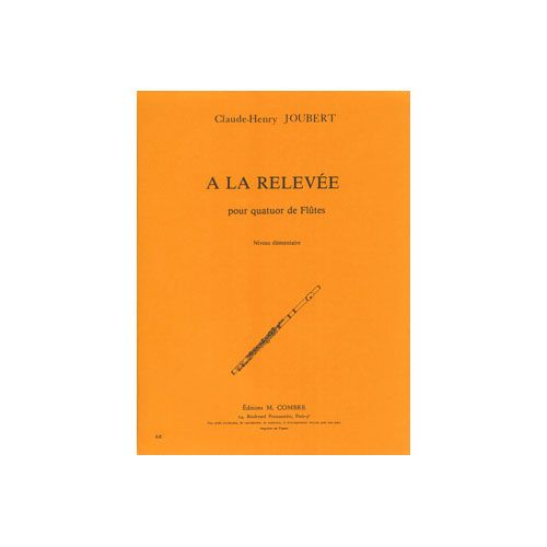 COMBRE JOUBERT CLAUDE-HENRY - A LA RELEVEE - 4 FLUTES