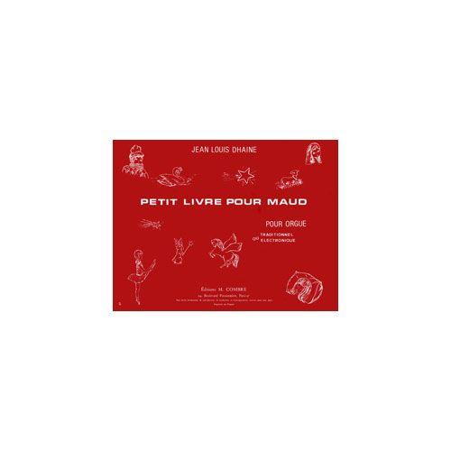 COMBRE DHAINE JEAN-LOUIS - PETIT LIVRE POUR MAUD (6 PIECES) - ORGUE