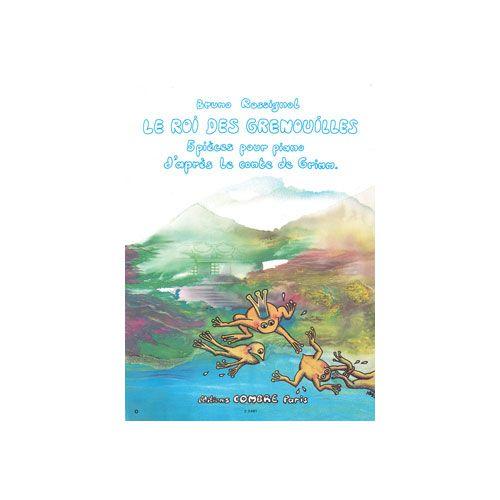 COMBRE ROSSIGNOL BRUNO - LE ROI DES GRENOUILLES (5 PIECES D'APRES LE CONTE DE GRIMM) - PIANO