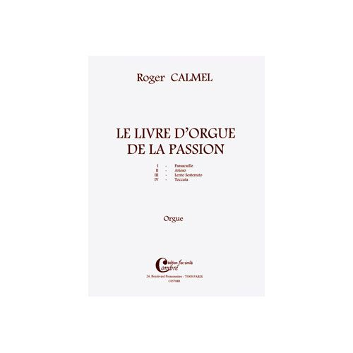 COMBRE CALMEL ROGER - LE LIVRE D'ORGUE DE LA PASSION (4 PIECES) FAC-SIMILE - ORGUE