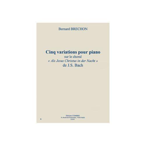 COMBRE BRECHON BERNARD - VARIATIONS (5) SUR LE CHORAL ''ALS JESUS CHRISTUS IN DER NACHT'' DE BACH - PIANO