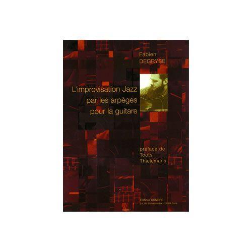 COMBRE DEGRYSE FABIEN - L'IMPROVISATION JAZZ PAR LES ARPEGES - GUITARE