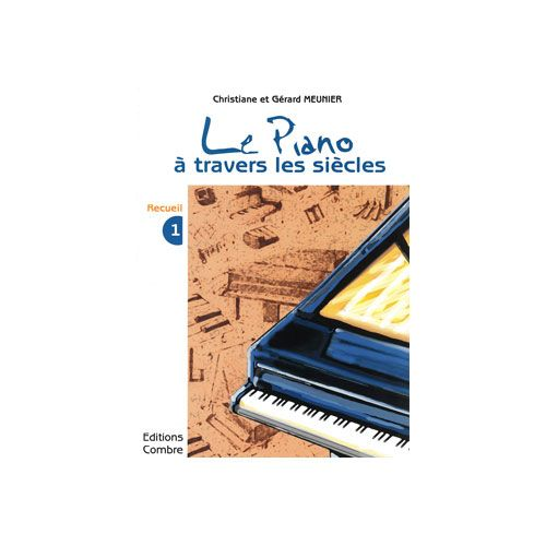 COMBRE MEUNIER CHRISTIANE / MEUNIER GERARD - LE PIANO A TRAVERS LES SIECLES VOL.1 - PIANO