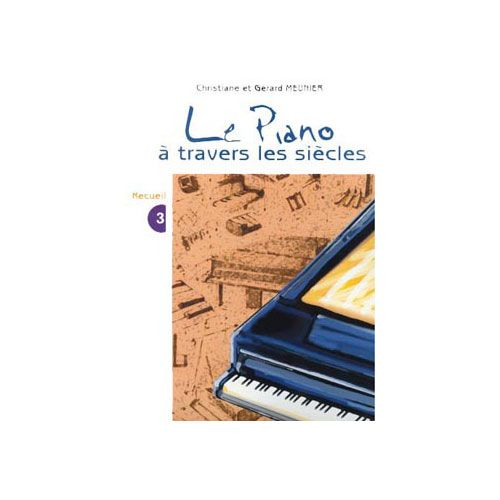 COMBRE MEUNIER CHRISTIANE & GERARD - LE PIANO A TRAVERS LES SIECLES VOL.3 - PIANO