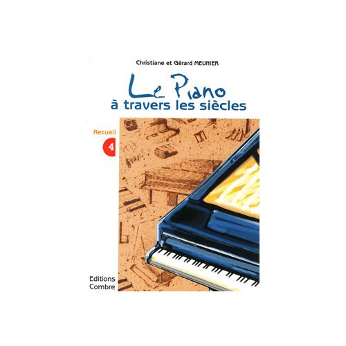 COMBRE MEUNIER CHRISTIANE / MEUNIER GERARD - LE PIANO A TRAVERS LES SIECLES VOL.4 - PIANO