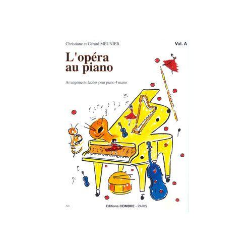 COMBRE MEUNIER CHRISTIANE / MEUNIER GERARD - L'OPERA AU PIANO VOL.A - PIANO A 4 MAINS