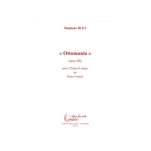 COMBRE BLET STEPHANE - OTTOMANIA OP.29B FAC-SIMILE - 2 PIANOS 8 MAINS OU PIANO 4 MAINS
