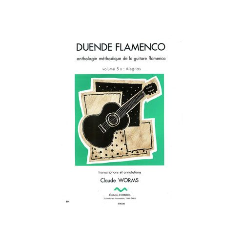 COMBRE WORMS CLAUDE - DUENDE FLAMENCO VOL.5B - ALEGRIAS - GUITARE FLAMENCA
