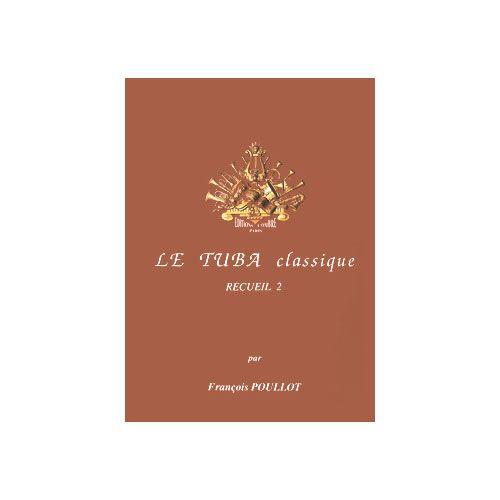 COMBRE POULLOT FRANÇOIS - LE TUBA CLASSIQUE - RECUEIL 2 - TUBA ET PIANO