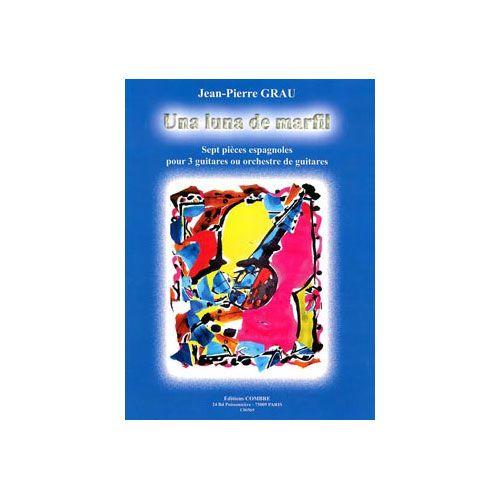 COMBRE GRAU JEAN-PIERRE - UNA LUNA DE MARFIL (7 PIECES ESPAGNOLES) - 3 GUITARES OU ORCH.