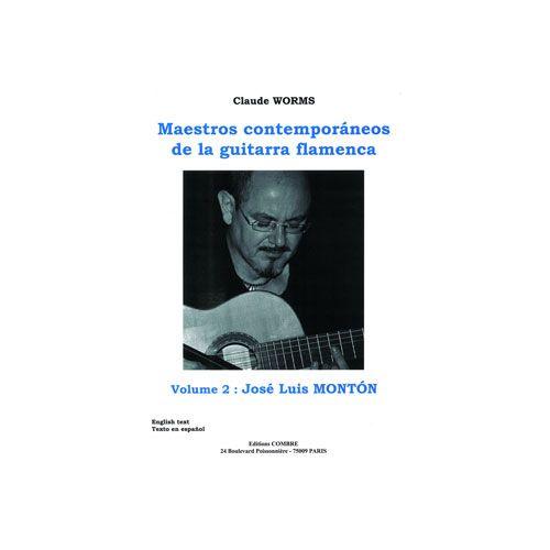 COMBRE WORMS CLAUDE - MAESTROS CONTEMPORANEOS VOL.2 : JOSE LUIS MONTON - GUITARE FLAMENCA