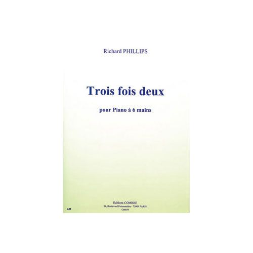 COMBRE PHILLIPS RICHARD - TROIS FOIS DEUX (7 PIECES PROGRESSIVES) - PIANO A 6 MAINS