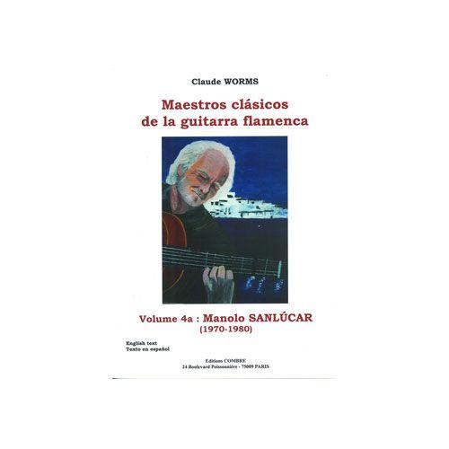 COMBRE WORMS CLAUDE - MAESTROS CLASICOS DE LA GUITARRA FLAMENCA VOL.4A : MANOLO SANLUCAR - GUITARE FLAMENCA